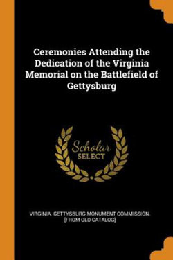 Ceremonies Attending the Dedication of the Virginia Memorial on the Battlefield of Gettysburg