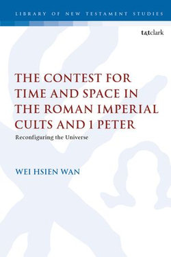 The Contest for Time and Space in the Roman Imperial Cults and 1 Peter
