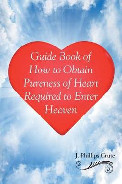 Guide Book of How to Obtain Pureness of Heart Required to Enter Heaven