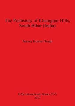 The Prehistory of Kharagpur Hills South Bihar (India)