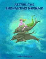 Astrid, the Enchanting Mermaid