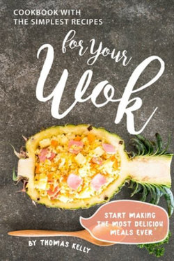Cookbook with the Simplest Recipes for Your Wok