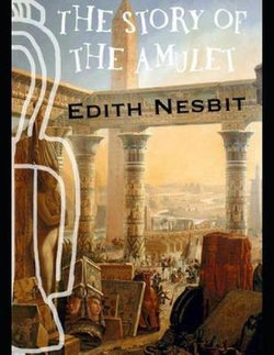 The Story of the Amulet (Annotated)