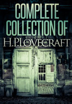 Complete Collection Of H. P. Lovecraft - 140 eBooks (Complete Fiction, Juvenilia, Poems and Essays)