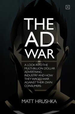 The Ad War: A look into the multi-billion dollar advertising industry and how they waged war against their own consumers