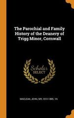 The Parochial and Family History of the Deanery of Trigg Minor, Cornwall