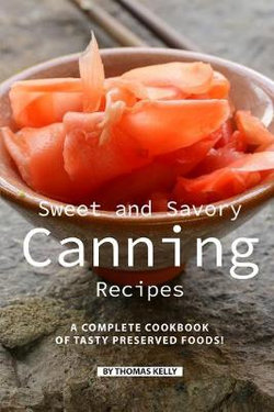 Sweet and Savory Canning Recipes