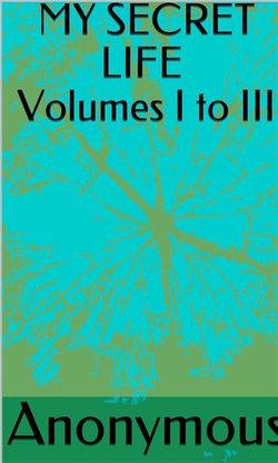 My Secret Life Volumes I To III