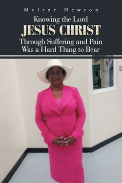 Knowing the Lord Jesus Christ Through Suffering and Pain Was a Hard Thing to Bear