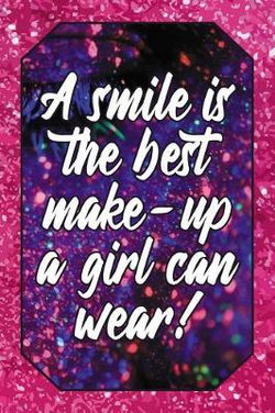 A Smile Is the Best Make-Up a Girl Can Wear!