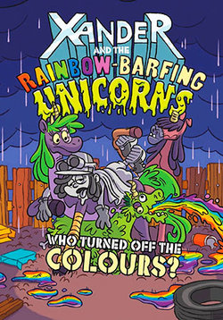 Xander and the Rainbow-Barfing Unicorns: Who Turned Off the Colors?