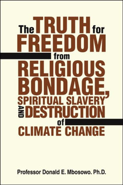 The Truth for Freedom from Religious Bondage, Spiritual Slavery and Destruction of Climate Change