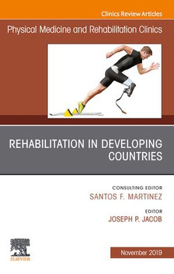 Rehabilitation in Developing Countries,An Issue of Physical Medicine and Rehabilitation Clinics of North America E-Book