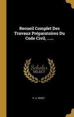 Recueil Complet Des Travaux Preparatoires Du Code Civil, ......
