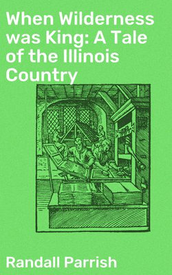 When Wilderness was King: A Tale of the Illinois Country