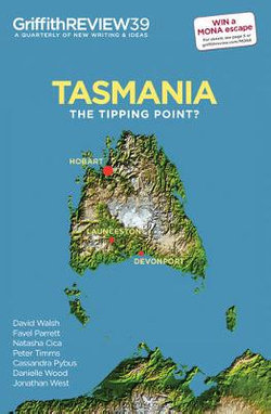 Griffith Review 39: Tasmania: The Tipping Point
