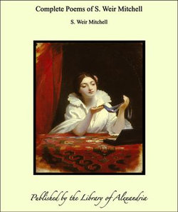 Complete Poems of S. Weir Mitchell