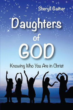 Daughters of God: Knowing Who You Are in Christ