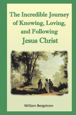 The Incredible Journey of the Knowing, Loving, and Following Jesus Christ