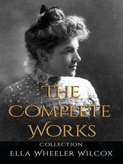 Ella Wheeler Wilcox: The Complete Works
