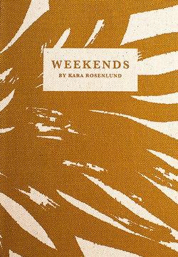 Weekends by Kara Rosenlund