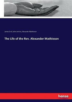 The Life of the Rev. Alexander Mathieson