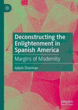 Deconstructing the Enlightenment in Spanish America