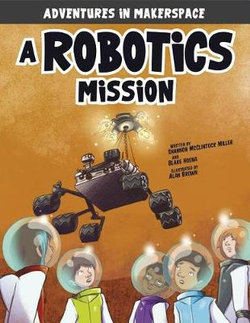Adventures in Makerspace: A Robotics Mission