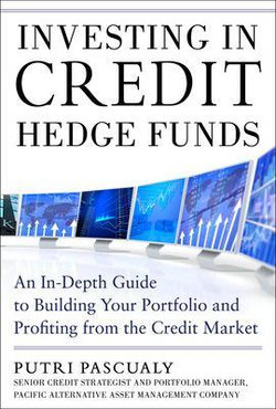 Investing in Credit Hedge Funds: An In-Depth Guide to Building Your Portfolio and Profiting from the Credit Market