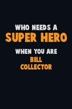 Who Need A SUPER HERO, When You Are Bill Collector
