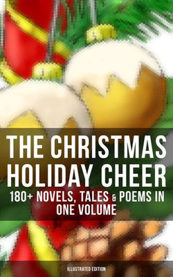 THE CHRISTMAS HOLIDAY CHEER: 180+ Novels, Tales & Poems in One Volume (Illustrated Edition)
