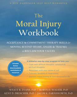 The Mindfulness and Acceptance Workbook for Moral Injury