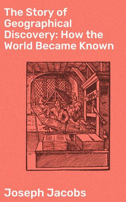 The Story of Geographical Discovery: How the World Became Known