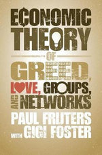 An Economic Theory of Greed, Love, Groups, and Networks