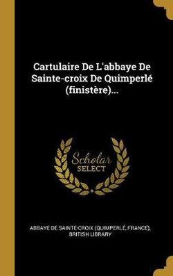 Cartulaire de l'Abbaye de Sainte-Croix de Quimperl (Finist re)...