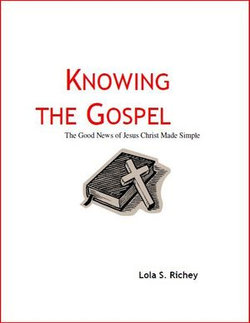 Knowing the Gospel The Good News of Jesus Christ Made Simple