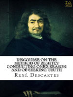 Discourse on the Method of Rightly Conducting One's Reason and of Seeking Truth