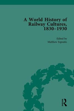 A World History of Railway Cultures, 1830-1930