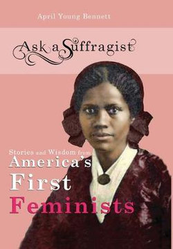 Stories and Wisdom from America's First Feminists