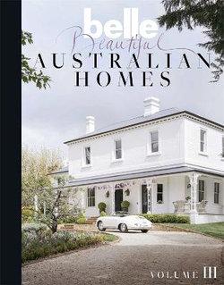 Belle Beautiful Australian Homes Volume 3
