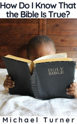 How Do I Know That the Bible Is True?