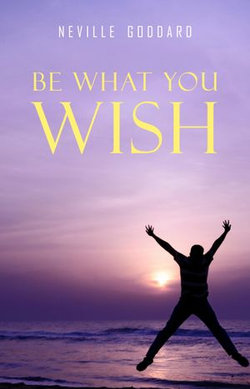 Be What You Wish