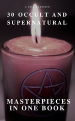30 Occult and Supernatural Masterpieces in One Book (A to Z Classics)