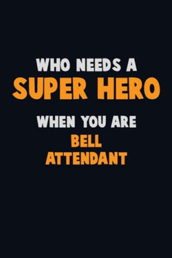 Who Need A SUPER HERO, When You Are Bell Attendant