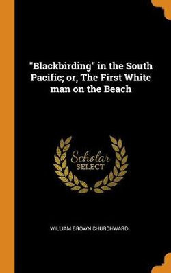 Blackbirding in the South Pacific; Or, the First White Man on the Beach