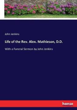 Life of the Rev. Alex. Mathieson, D.D.
