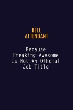 Bell Attendant Because Freaking Awesome is not An Official Job Title