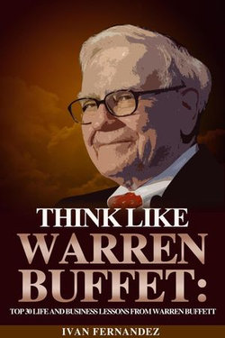 Think Like Warren Buffett: Top 30 Life and Business Lessons from Warren Buffett