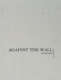 Marlene Dumas: Against the Wall