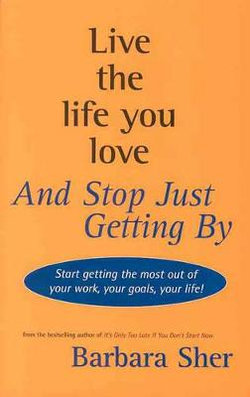 Live the Life You Love and Stop Just Getting By